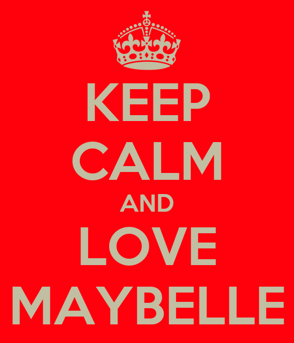 KEEP CALM AND LOVE MAYBELLE
