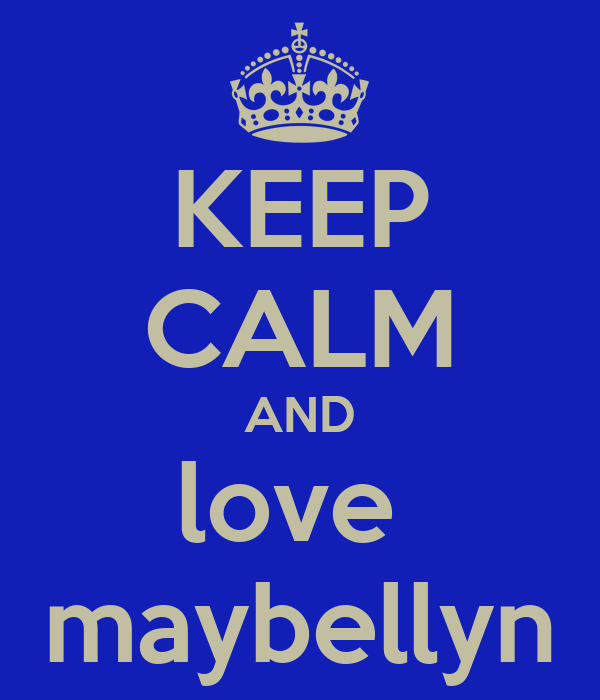 KEEP CALM AND love  maybellyn
