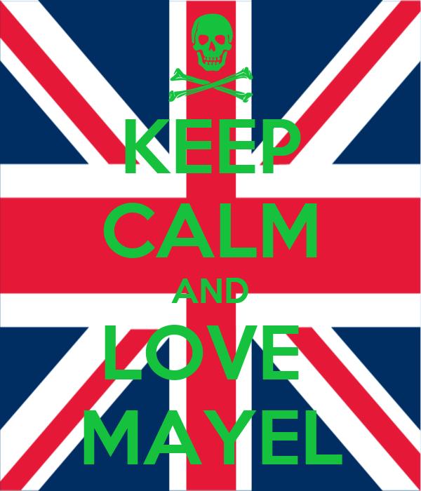 KEEP CALM AND LOVE  MAYEL