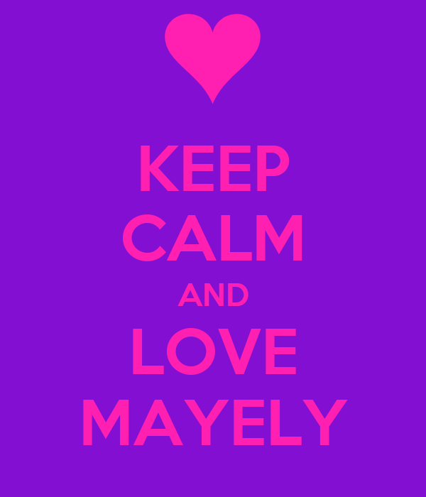 KEEP CALM AND LOVE MAYELY