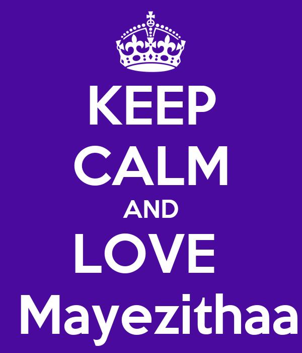 KEEP CALM AND LOVE   Mayezithaa