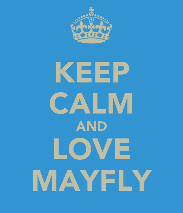 KEEP CALM AND LOVE MAYFLY