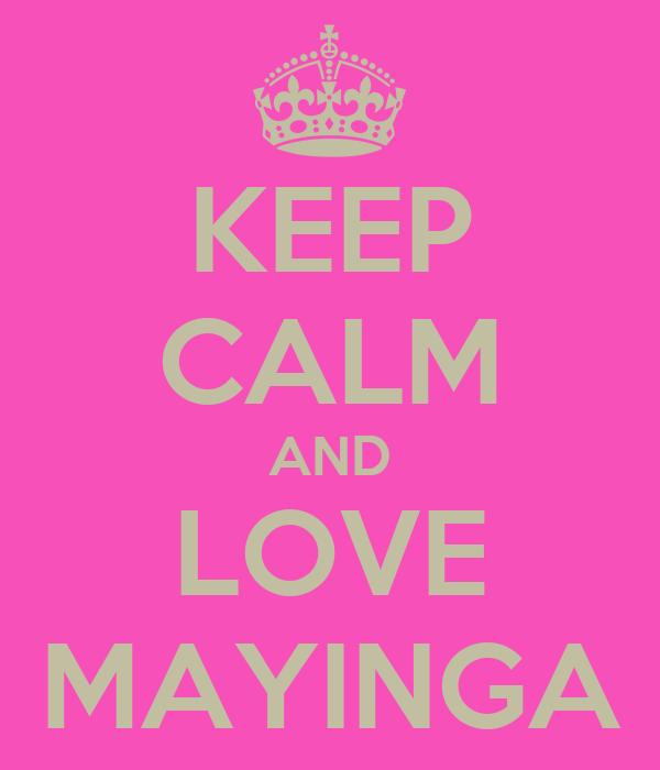 KEEP CALM AND LOVE MAYINGA