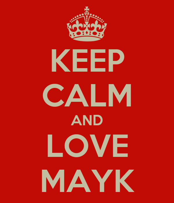 KEEP CALM AND LOVE MAYK