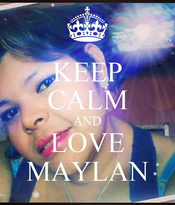 KEEP CALM AND LOVE MAYLAN