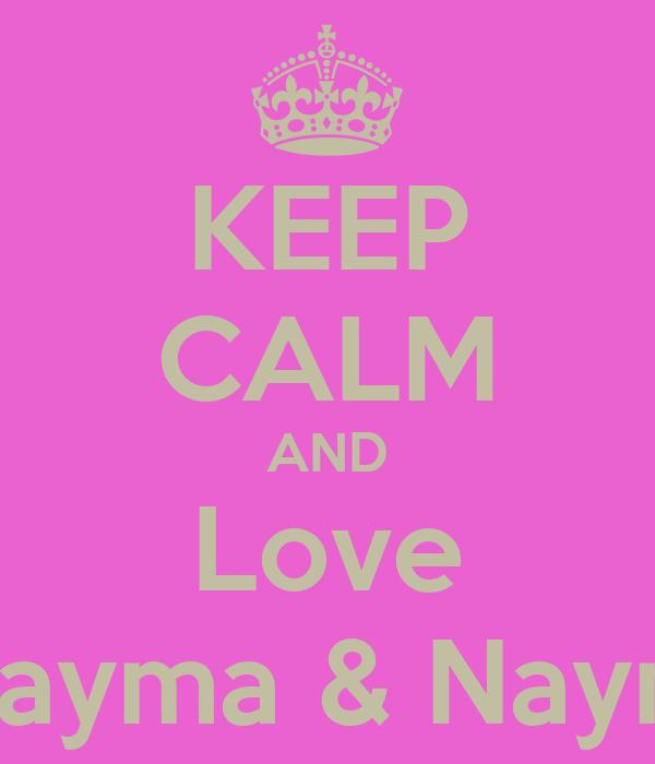 KEEP CALM AND Love Mayma & Nayna