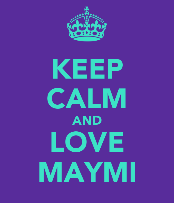 KEEP CALM AND LOVE MAYMI