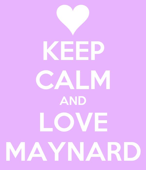KEEP CALM AND LOVE MAYNARD