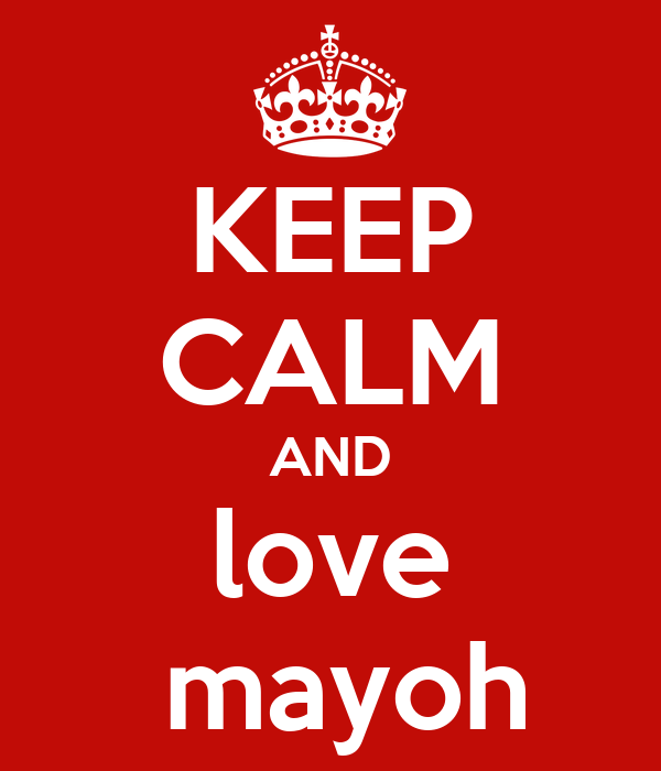 KEEP CALM AND love  mayoh