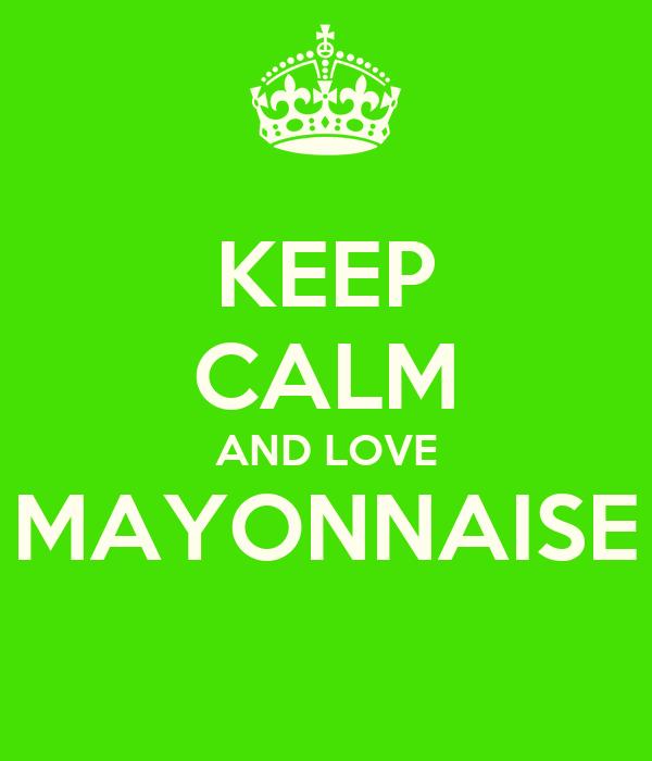 KEEP CALM AND LOVE MAYONNAISE