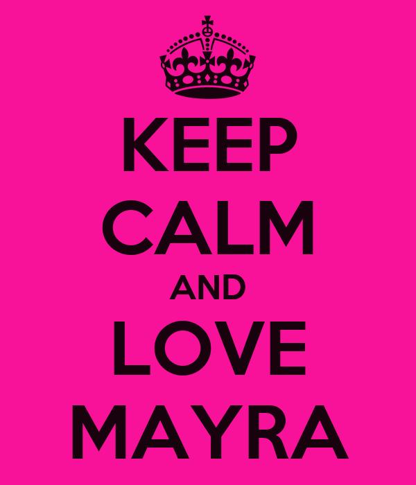 KEEP CALM AND LOVE MAYRA