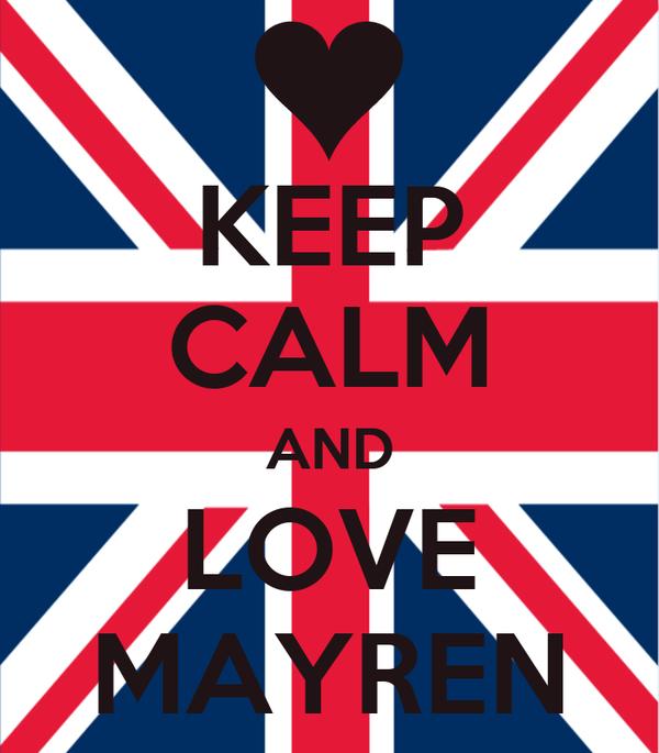 KEEP CALM AND LOVE MAYREN