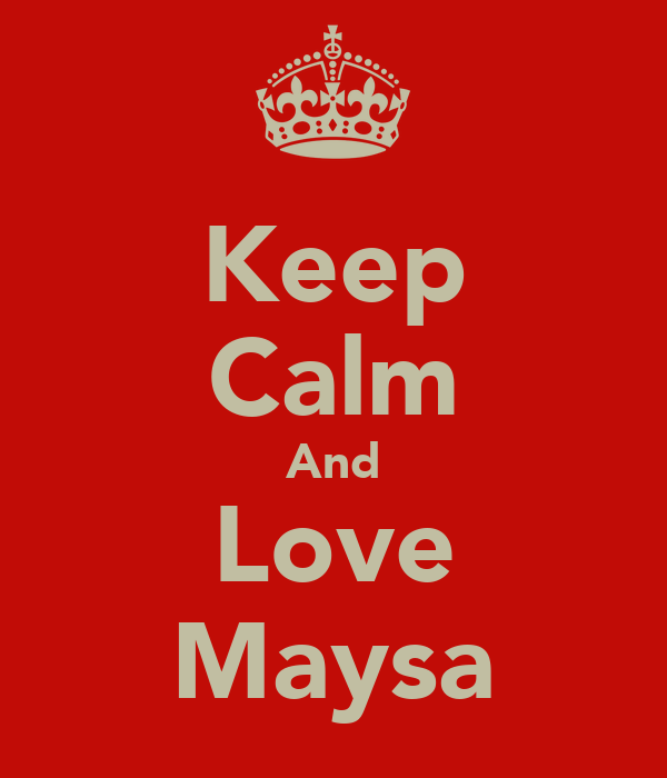 Keep Calm And Love Maysa