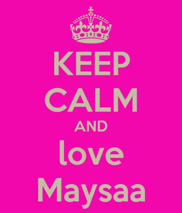 KEEP CALM AND love Maysaa