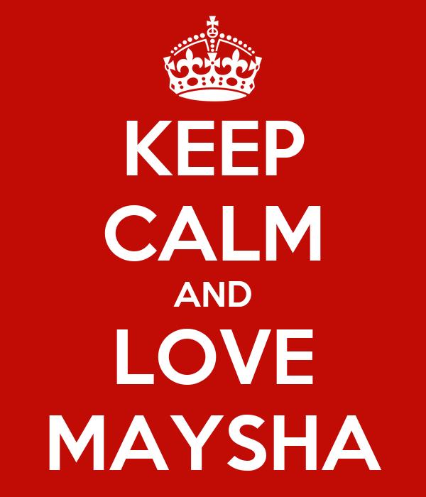 KEEP CALM AND LOVE MAYSHA