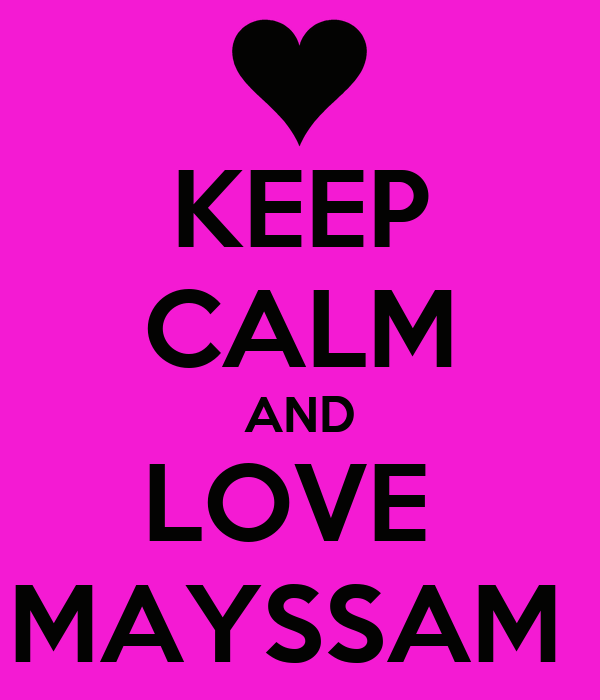 KEEP CALM AND LOVE  MAYSSAM
