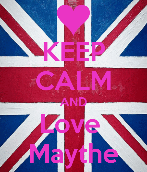 KEEP CALM AND Love  Maythe