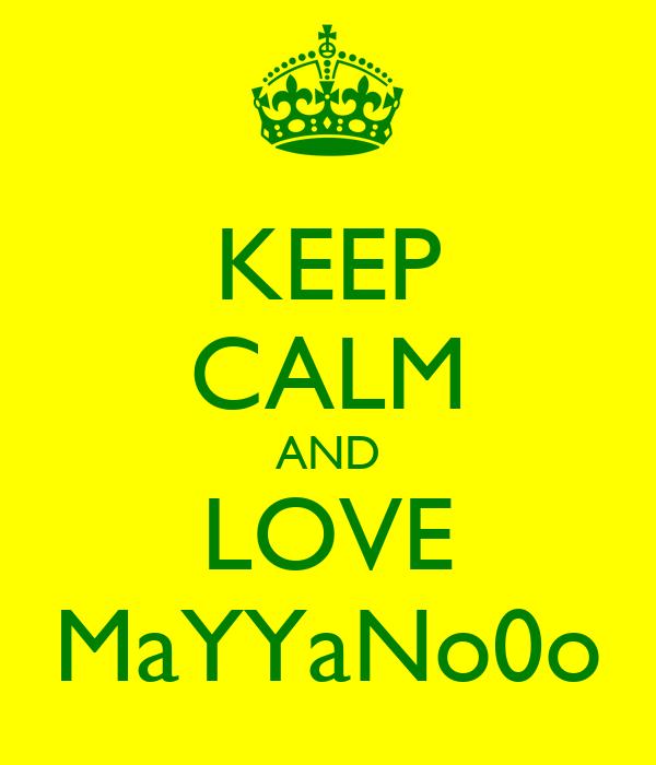 KEEP CALM AND LOVE MaYYaNo0o