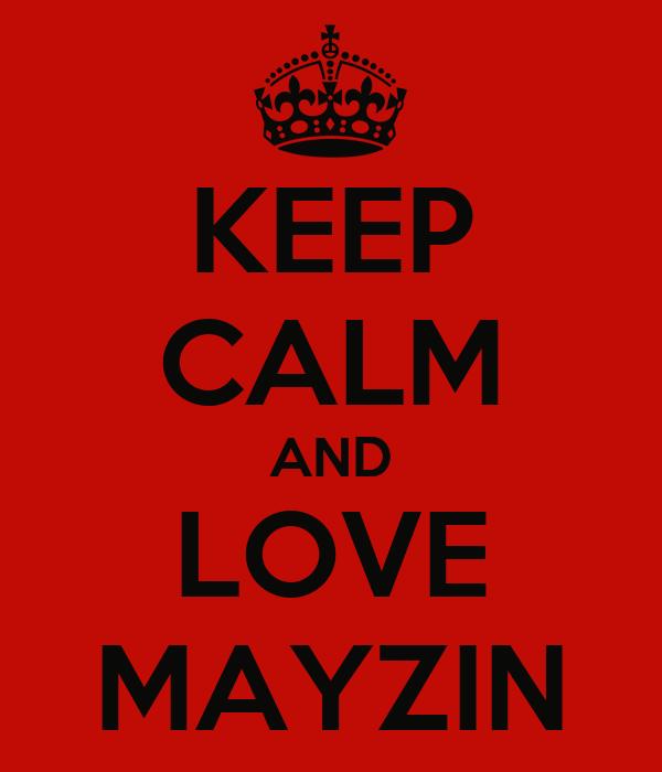 KEEP CALM AND LOVE MAYZIN