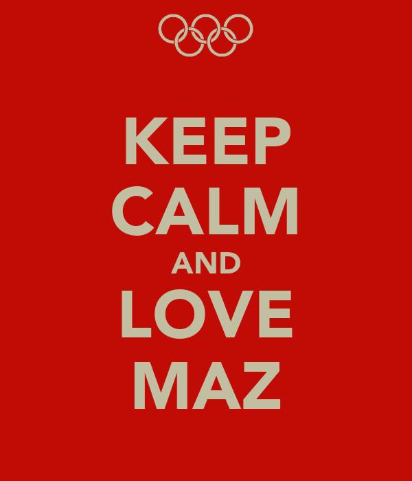 KEEP CALM AND LOVE MAZ