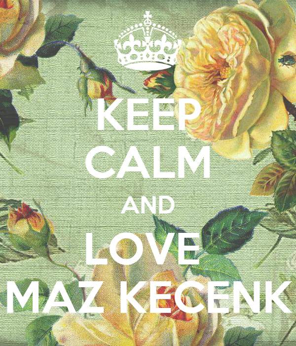 KEEP CALM AND LOVE  MAZ KECENK
