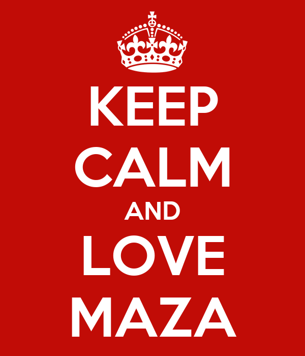 KEEP CALM AND LOVE MAZA