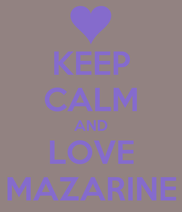 KEEP CALM AND LOVE MAZARINE