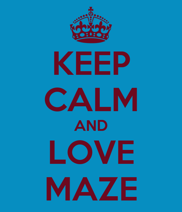 KEEP CALM AND LOVE MAZE