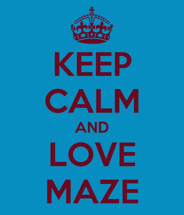 KEEP CALM AND LOVE MAZE