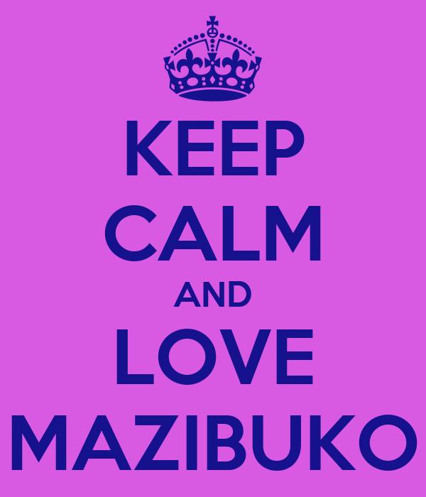 KEEP CALM AND LOVE MAZIBUKO