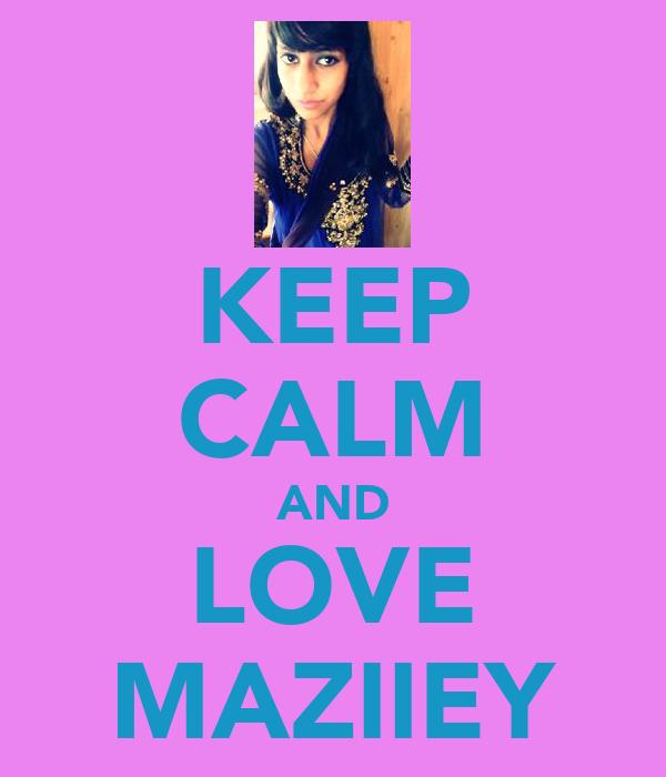 KEEP CALM AND LOVE MAZIIEY
