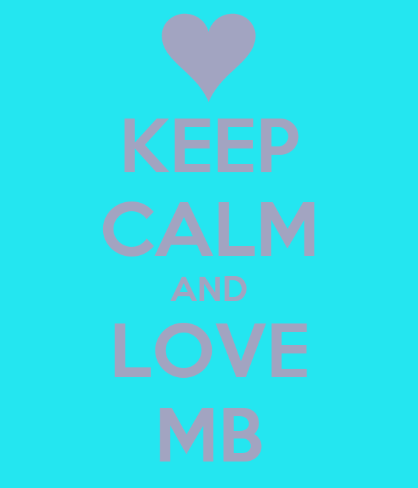 KEEP CALM AND LOVE MB