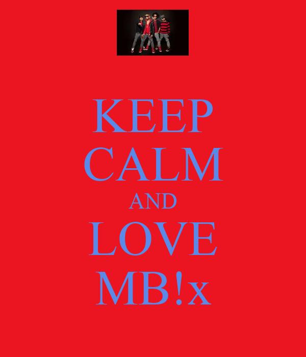 KEEP CALM AND LOVE MB!x