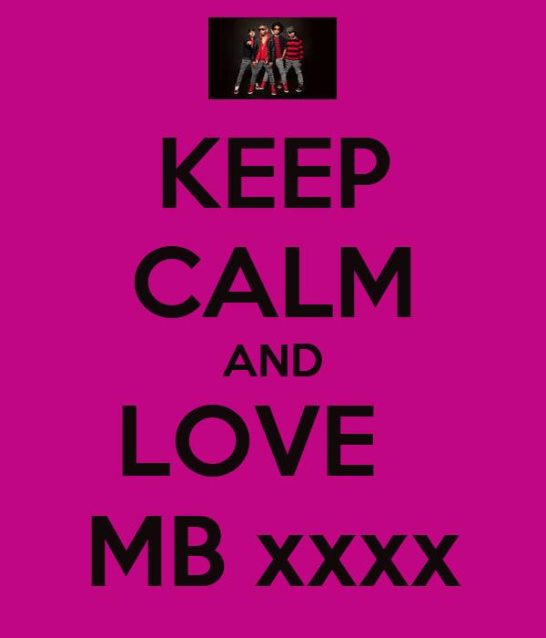 KEEP CALM AND LOVE   MB xxxx