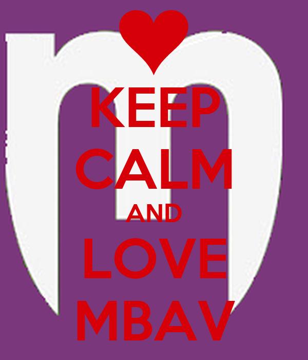 KEEP CALM AND LOVE MBAV