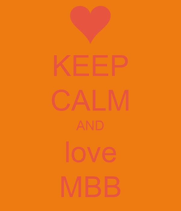 KEEP CALM AND love MBB
