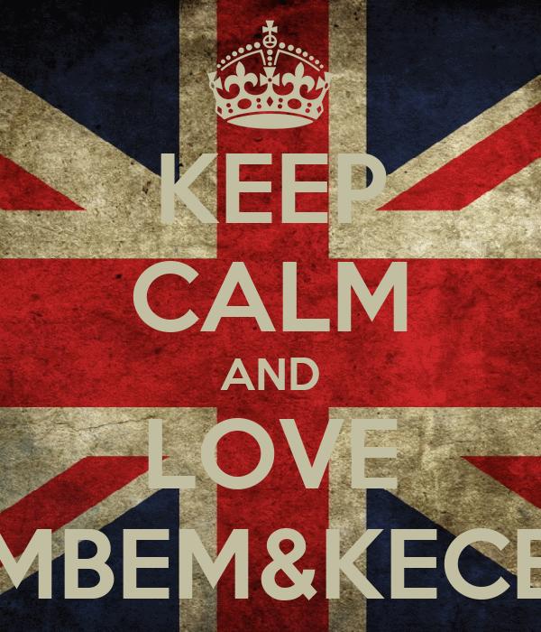 KEEP CALM AND LOVE MBEM&KECE