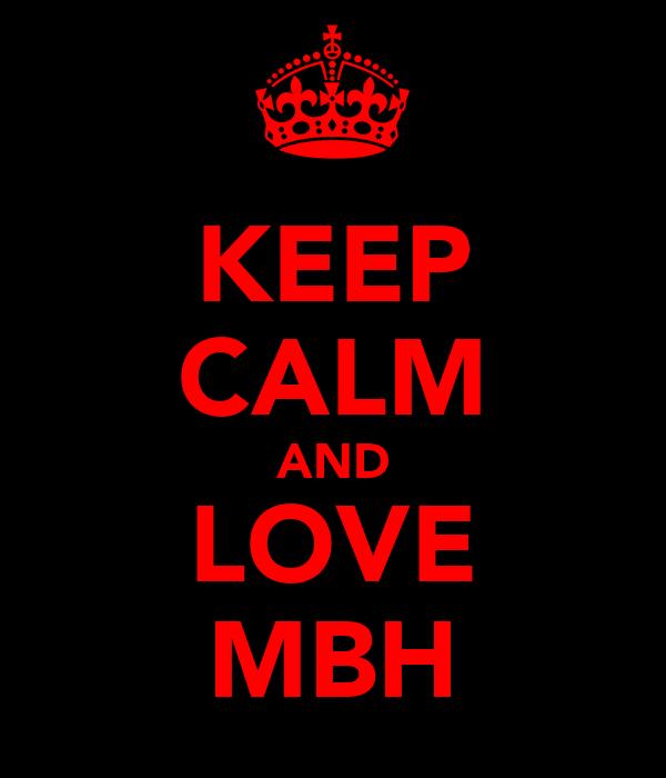 KEEP CALM AND LOVE MBH