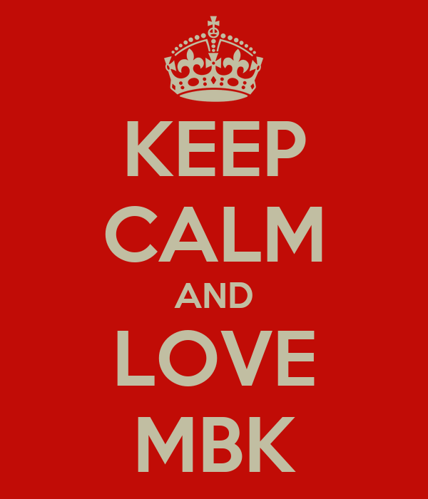 KEEP CALM AND LOVE MBK