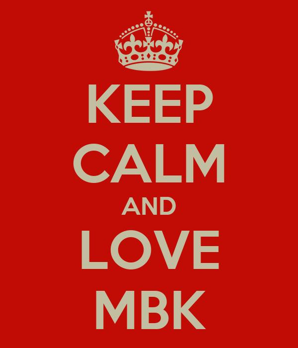 KEEP CALM AND LOVE MBK
