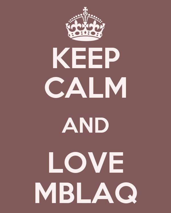 KEEP CALM AND LOVE MBLAQ