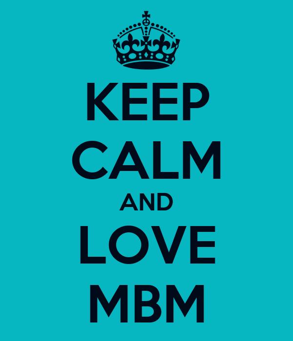 KEEP CALM AND LOVE MBM