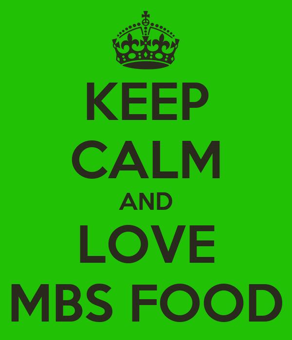 KEEP CALM AND LOVE MBS FOOD