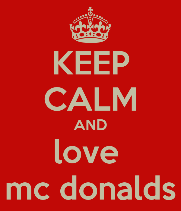 KEEP CALM AND love  mc donalds