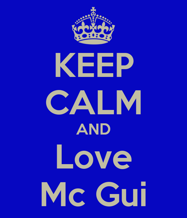 KEEP CALM AND Love Mc Gui