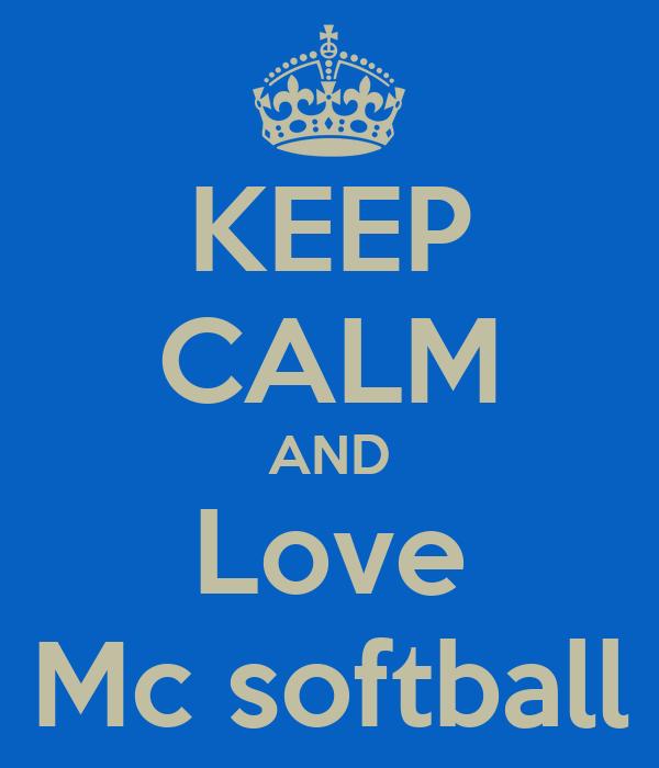 KEEP CALM AND Love Mc softball