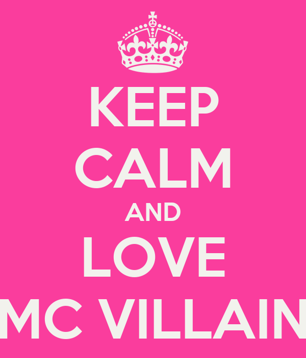 KEEP CALM AND LOVE MC VILLAIN