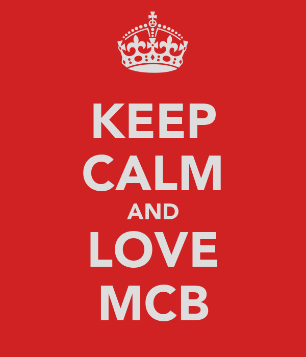KEEP CALM AND LOVE MCB