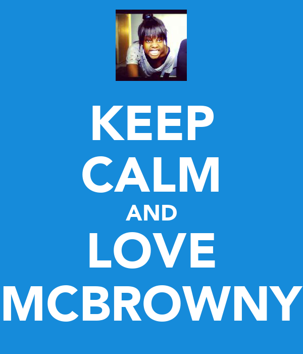 KEEP CALM AND LOVE MCBROWNY