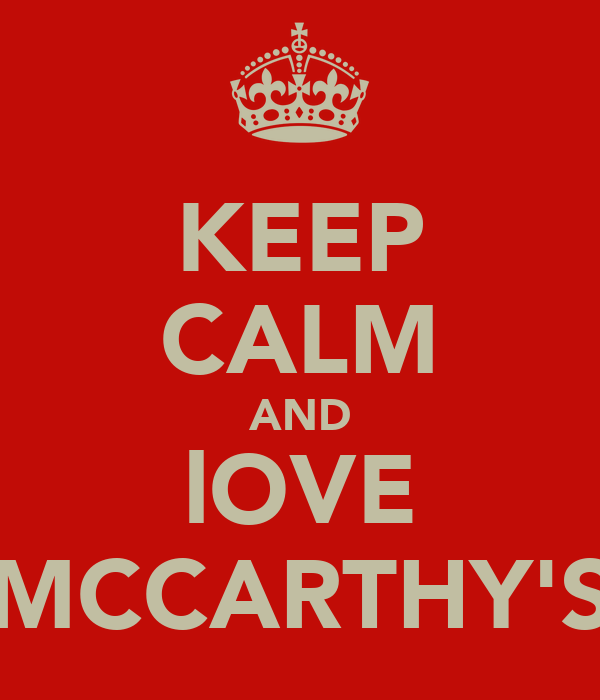 KEEP CALM AND lOVE MCCARTHY'S